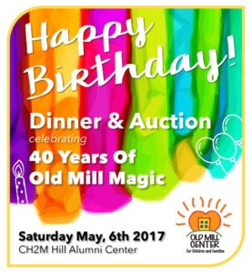 2017 Auction | 40 years of Old Mill Magic | Saturday, May 6, 2017 • 5–9 pm • CH2M Hill Alumni Center